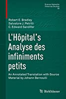L'Hôpital's Analyse des infiniments petits: An Annotated Translation with Source Material by Johann Bernoulli (Science Networks. Historical Studies (50))
