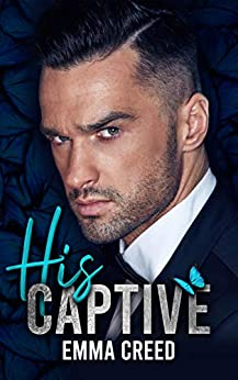 His Captive by [Emma Creed]