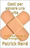 Gesti per salvare una vita: Prima assistenza di emergenza (Italian Edition)