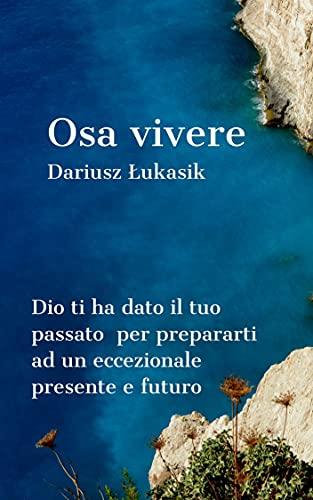 Osa vivere: Dio ti ha dato il tuo passato per prepararti ad un eccezionale presente e futuro (Dare to series) (Italian Edition)