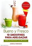 10 Smoothies Para Adelgazar - ¡Todos los Nutrientes que Necesitas! (Edicion Español)