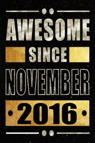 Awesome Since November 2016: November Notebook / 5th Birthday Notebook Gift Ideas for Boys Girls / A Unique Birthday Present Ideas for 5 Years Old Him ... Born In November 2016, 120 Pages 6\'\'x9\'\'