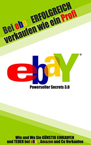 Bei eBay ERFOLGREICH verkaufen wie ein Profi: Wie und Wo du GÜNSTIG EINKAUFST und TEUER bei eBay, Amazon und Co Verkaufst