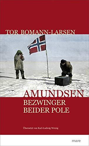 Amundsen: Bezwinger beider Pole