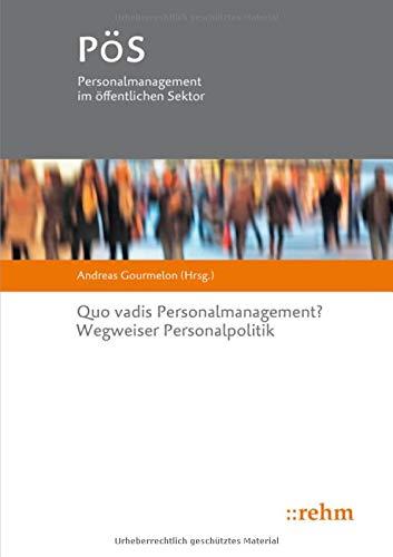 Quo vadis Personalmanagement?: Wegweiser Personalpolitik (PöS - Personalmanagement im öffentlichen Sektor)