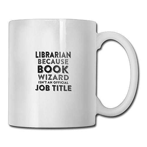 Funny Quotes Mug with Sayings - Librarian Because Book Wizard ISN?¡t Official Job Title - Novelty Perfect for Birthday Special Occasion - Gift Idea Coff Mug Ceramic White 11 OZ