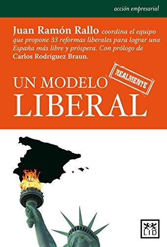 Un modelo realmente liberal: Juan Ramón Rallo, Coordina El Equipo Que Propone 33 Reformas Liberales Para Lograr Una España Más Libre y Próspera. (Acción Empresarial) (Spanish Edition)