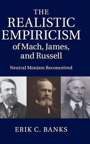 The Realistic Empiricism of Mach, James, and Russell: Neutral Monism Reconceived by Erik C. Banks (2014-10-27)