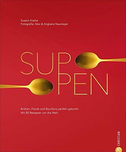 Suppen: Brühen, Fonds und Bouillons perfekt gekocht. Mit 80 Rezepten aus aller Welt