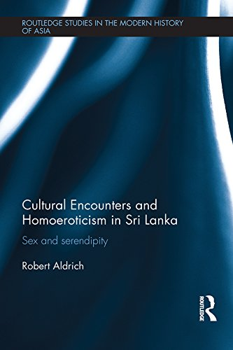 Cultural Encounters and Homoeroticism in Sri Lanka: Sex and Serendipity (Routledge Studies in the Modern History of Asia Book 103) (English Edition)