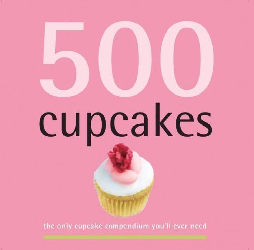 500 Cupcakes: The Only Cupcake Compendium You'll Ever Need (New Edition) (500 Series Cookbooks) (500 Cooking (Sellers)) by Fergal Connolly, Judith Fertig (2011) Hardcover