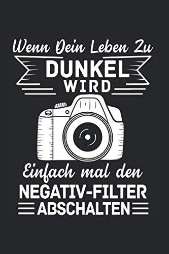 Wenn Dein Leben Dunkel Wird Einfach mal den Negativ-Filter abschalten: Fotograf & Negativ Notizbuch 6' x 9' Objektiv Geschenk für Fotografen & Kamera
