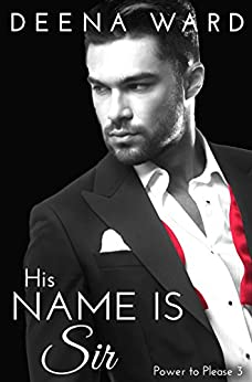 His Name Is Sir (The Power to Please Book 3) by [Deena Ward]