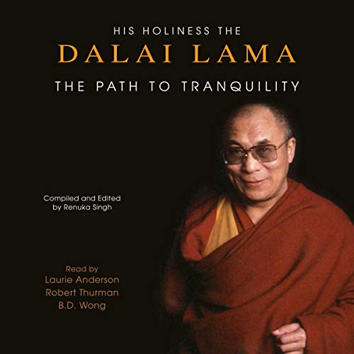 The Path to Tranquility     Daily Meditations by the Dalai Lama              By:                                                                                                                                 His Holiness the Dalai Lama                               Narrated by:                                                                                                                                 Robert Thurman,                                                                                        Laurie Anderson,                                                                                        B. D. Wong                      Length: 2 hrs and 34 mins     54 ratings     Overall 4.4