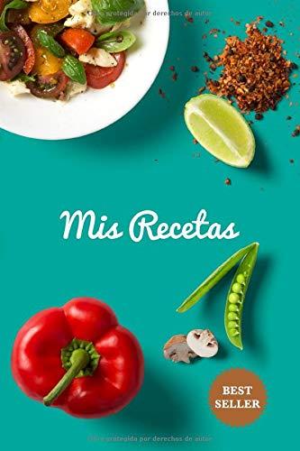 Mis Recetas: Libro de recetas en blanco para anotar tus 100 mejores recetas. Libro de cocina en blanco. Cuaderno de recetas. Regalo para madres. Libro ... amantes de la cocina. Regalo para abuelas
