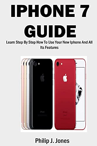 iPhone 7 Guide: Learn Step-By-Step How To Use Your New iPhone And All Its Features