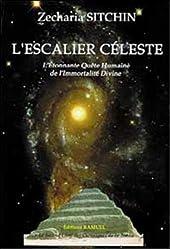 L'escalier céleste - L'Étonnante Quête Humaine de l'Immortalité Divine - Le Second Livre des Chroniques de la Terre de Zecharia Sitchin