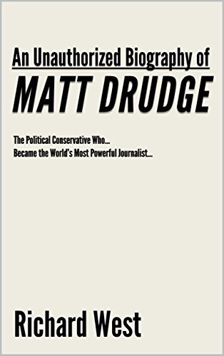 An Unauthorized Biography of Matt Drudge: The Political Conservative Who Became the World's Most Powerful Journalist [Article] (English Edition)