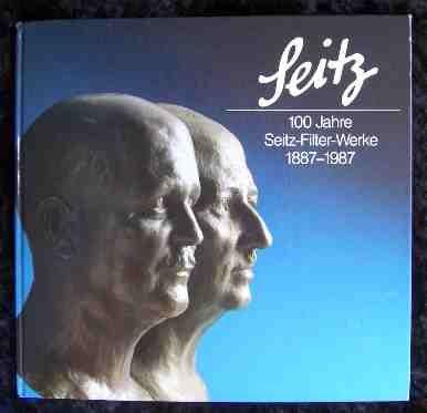 Seitz. 100 Jahre Seitz-Filter-Werke Bad Kreuznach 1887 - 1987.