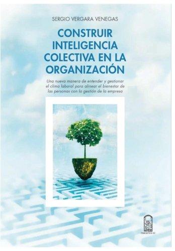 Construir inteligencia colectiva en la organización: Una nueva manera de entender y gestionar el clima laboral para alinear el bienestar de las personas con la gestión de la empresa