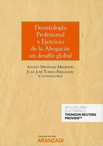Deontología Profesional y Ejercicio de la Abogacía: un desafio global (Papel + e-book) (Monografía)