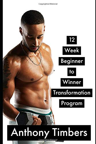12 Week Beginner to Winner Full Body Transformation Program: Everything You Need To Know (Workout Programs)