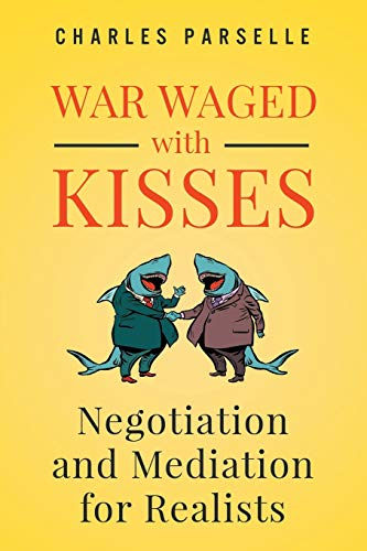 Compare Textbook Prices for War Waged with Kisses: Negotiation and Mediation for Realists  ISBN 9780996133586 by Parselle, Charles