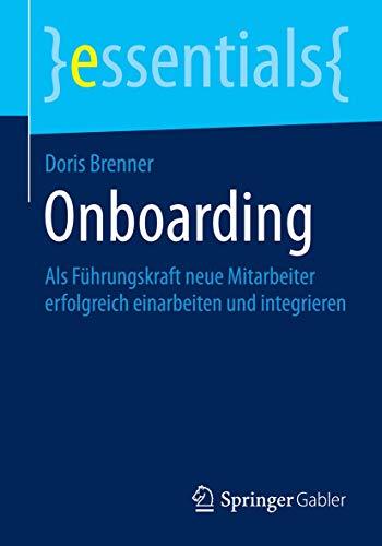 Onboarding: Als Führungskraft neue Mitarbeiter erfolgreich einarbeiten und integrieren (essentials)