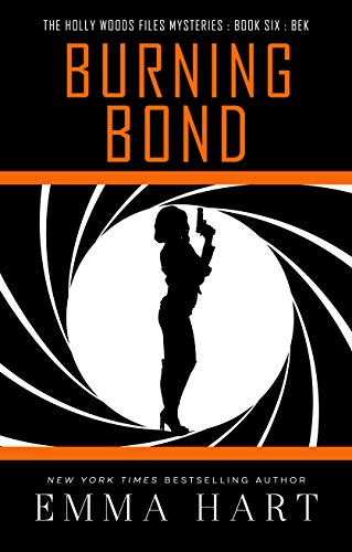 Burning Bond (The Holly Woods Files Mysteries Book Six)