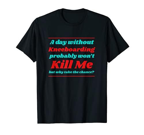 Une journée sans Kneeboard ne me tuera pas l'été T-Shirt