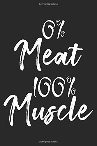 0% meat 100% muscle: Fitness Journal 6x9 inches 120 pages Vegan Planner Gym | Track Workouts, Record Weight Training | Exercise Journal for Weight Loss & Diet Plans.