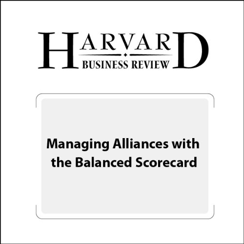 Managing Alliances with the Balanced Scorecard (Harvard Business Review) cover art