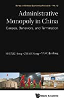 Administrative Monopoly in China: Causes, Behaviors, and Termination (Chinese Economics Research)