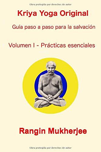 Kriya Yoga Original - Volumen I - Prácticas esenciales: Guía paso a paso para la salvación