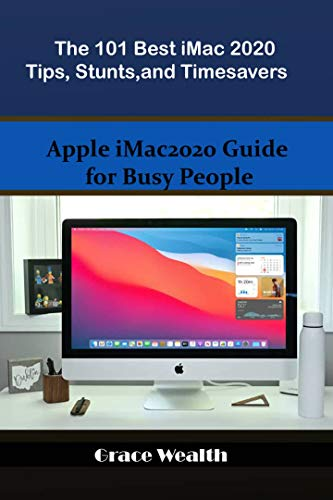 The 101 Best iMac2020 Tips, Stunts and Timesavers: Apple iMac2020 Guide for Busy People (English Edition)