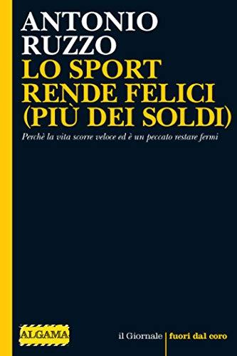 LO SPORT RENDE FELICI (PIÙ DEI SOLDI): Perchè la vita scorre veloce ed è un peccato restare fermi (Fuori dal coro) (Italian Edition)