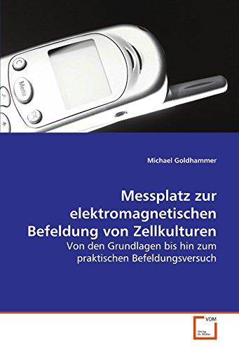 Messplatz zur elektromagnetischen Befeldung von Zellkulturen: Von den Grundlagen bis hin zum praktischen Befeldungsversuch