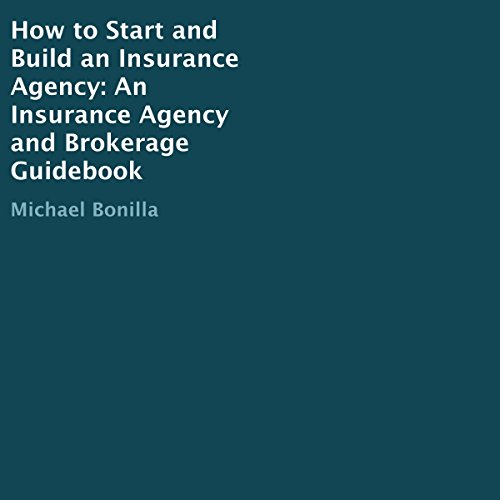 How to Start and Build an Insurance Agency     An Insurance Agency and Brokerage Guidebook              By:                                                                                                                                 Michael Bonilla                               Narrated by:                                                                                                                                 Joe Wosik                      Length: 1 hr and 24 mins     4 ratings     Overall 5.0