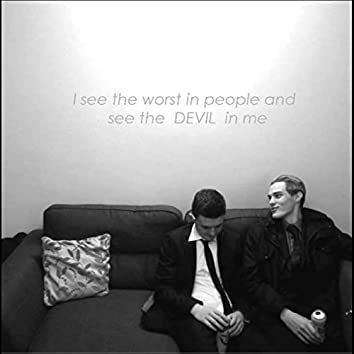 I See the Worst in People and the Devil in Me