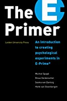 The E-Primer: An introduction to creating psychological experiments in E-Prime (LUP Textbook)