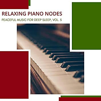 Relaxing Piano Nodes - Peaceful Music For Deep Sleep, Vol. 5