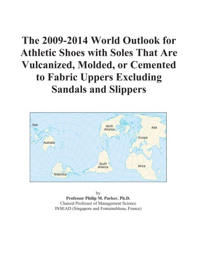 The 2009-2014 World Outlook for Athletic Shoes with Soles That Are Vulcanized,...