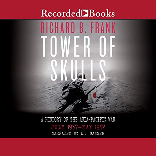 Tower of Skulls: A History of the Asia-Pacific War, Vol. 1 (July 1937 - May 1942)