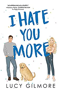 I Hate You More: An effortlessly charming enemies-to-lovers rom-com by [Lucy Gilmore]