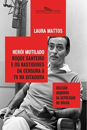 Herói mutilado: Roque Santeiro e os bastidores da censura à TV na ditadura (Coleção arquivos da repressão no Brasil)
