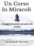 UN CORSO IN MIRACOLI – Suggerimenti pratici di ZeRo – Secondo Volume (UCIM - UN CORSO IN MIRACOLI - Suggerimenti di ZeRo)