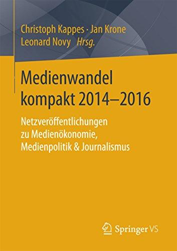 Medienwandel kompakt 2014–2016: Netzveröffentlichungen zu Medienökonomie, Medienpolitik & Journalismus