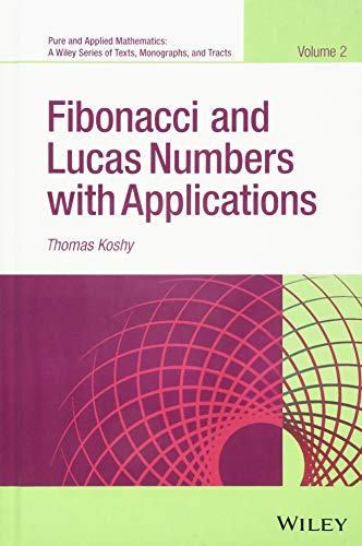 Fibonacci and Lucas Numbers with Applications (Pure and Applied Mathematics: A Wiley Series of Texts, Monographs and Tracts)