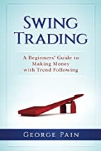 Swing Trading: A Beginners' Guide to making money with trend following (Make a Fortune in a Bull, Bear or Black Swan market) (Volume 1)