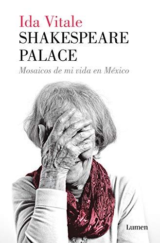Shakespeare Palace: Mosaicos de mi vida en Mxico (Memorias y biografas)